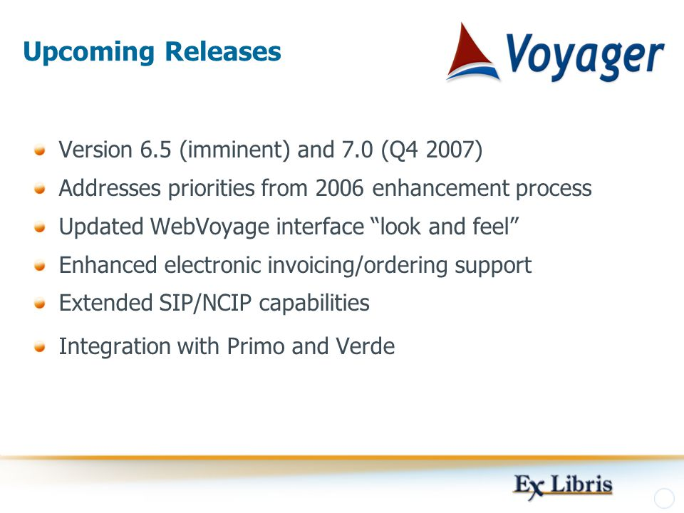 Upcoming Releases Version 6.5 (imminent) and 7.0 (Q4 2007)