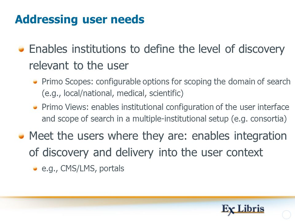 Addressing user needs Enables institutions to define the level of discovery relevant to the user.