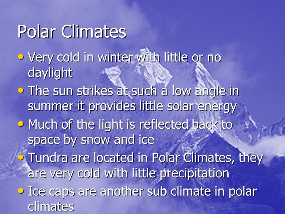 Polar Climates Very cold in winter with little or no daylight