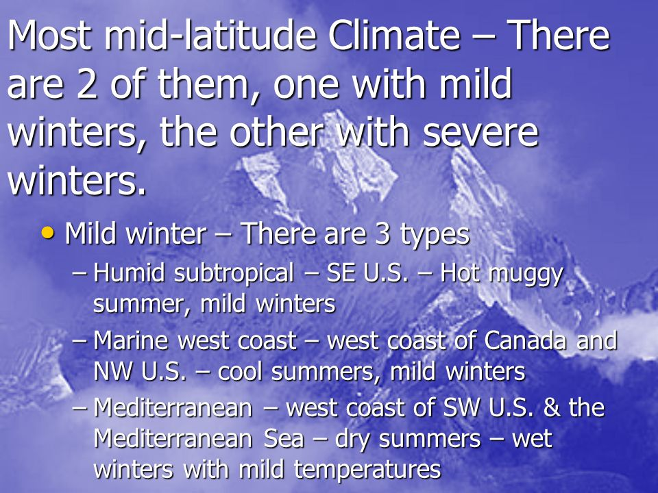 Most mid-latitude Climate – There are 2 of them, one with mild winters, the other with severe winters.