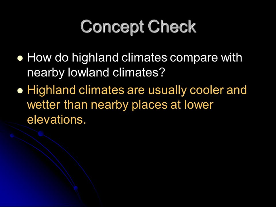 Concept Check How do highland climates compare with nearby lowland climates