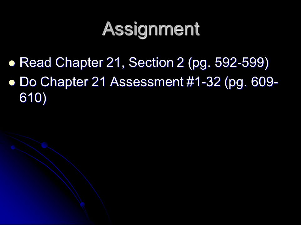 Assignment Read Chapter 21, Section 2 (pg )