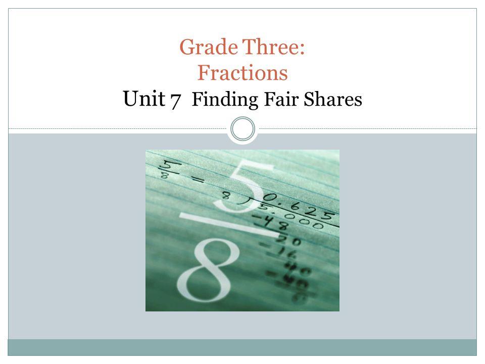 Grade Three: Fractions Unit 7 Finding Fair Shares