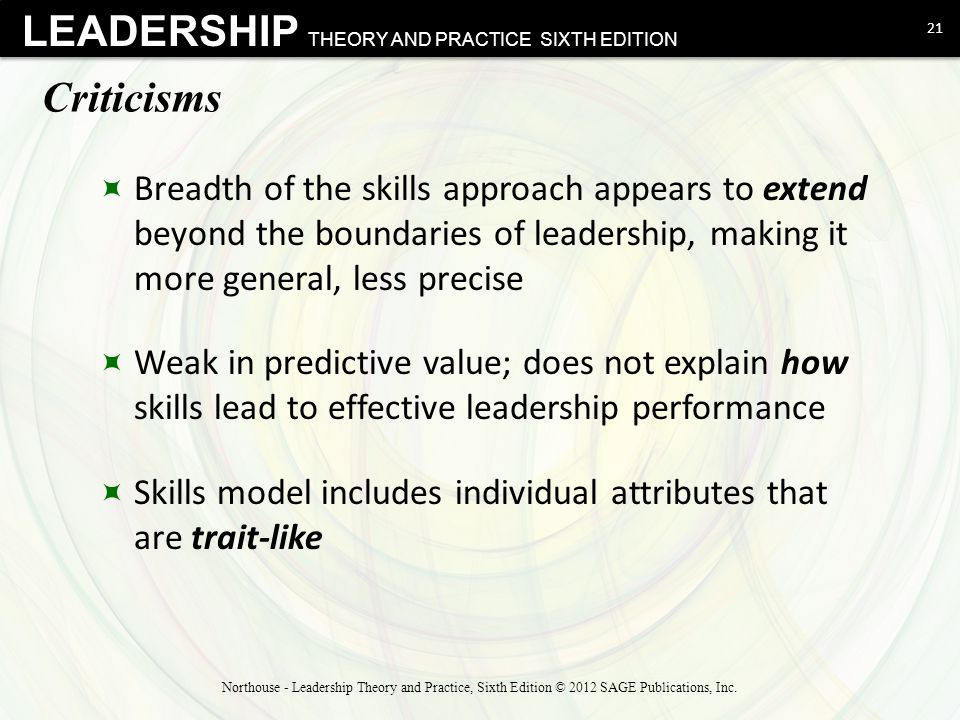 Criticisms Breadth of the skills approach appears to extend beyond the boundaries of leadership, making it more general, less precise.