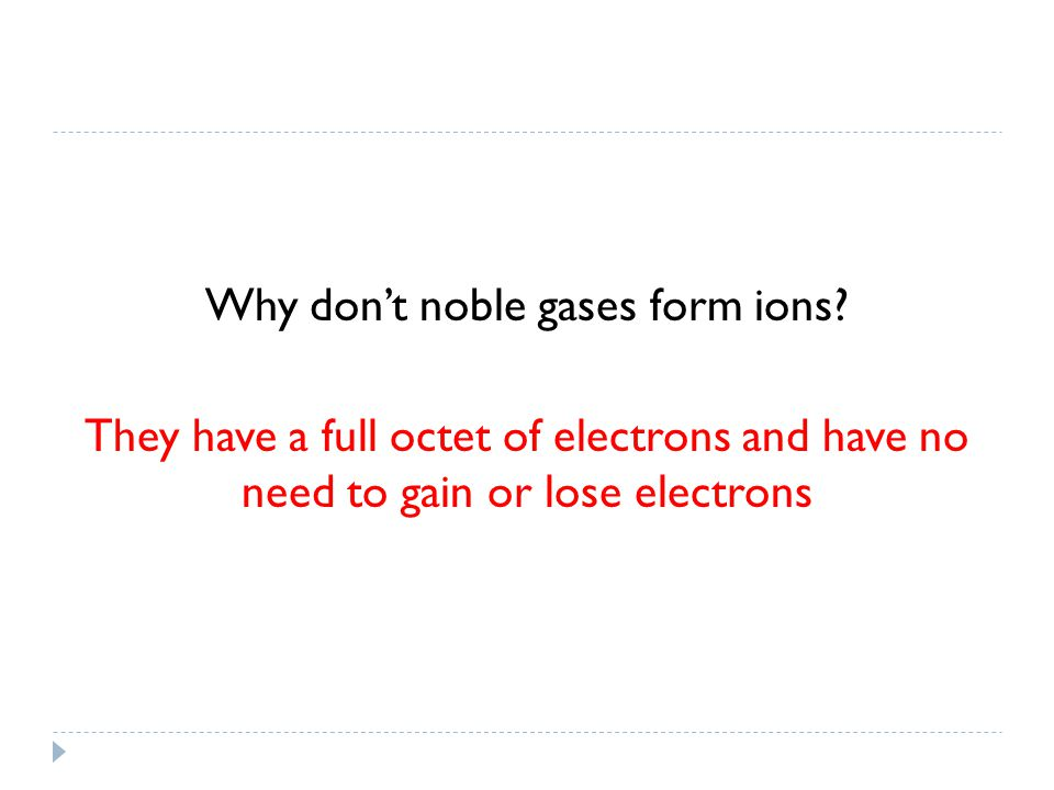 Why don't noble gases form ions