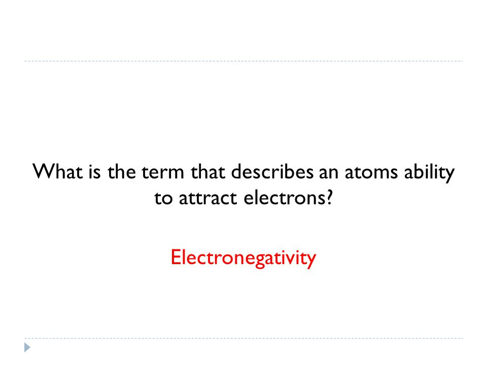 What is the term that describes an atoms ability to attract electrons