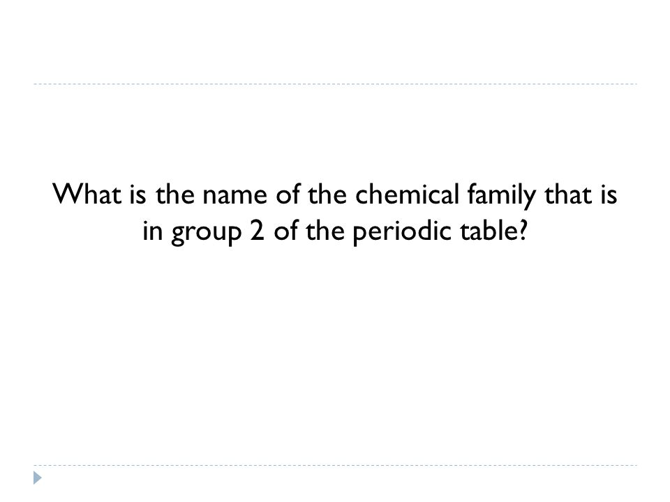 What is the name of the chemical family that is in group 2 of the periodic table