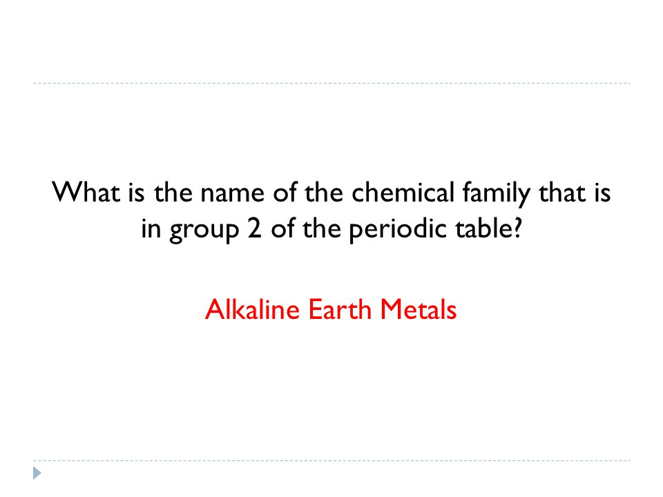 What is the name of the chemical family that is in group 2 of the periodic table.