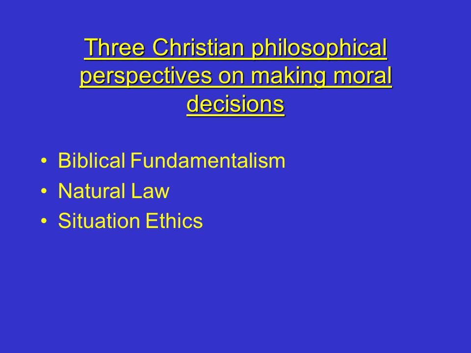Three Christian philosophical perspectives on making moral decisions