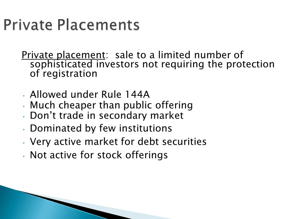 Private Placements Private placement: sale to a limited number of sophisticated investors not requiring the protection of registration.