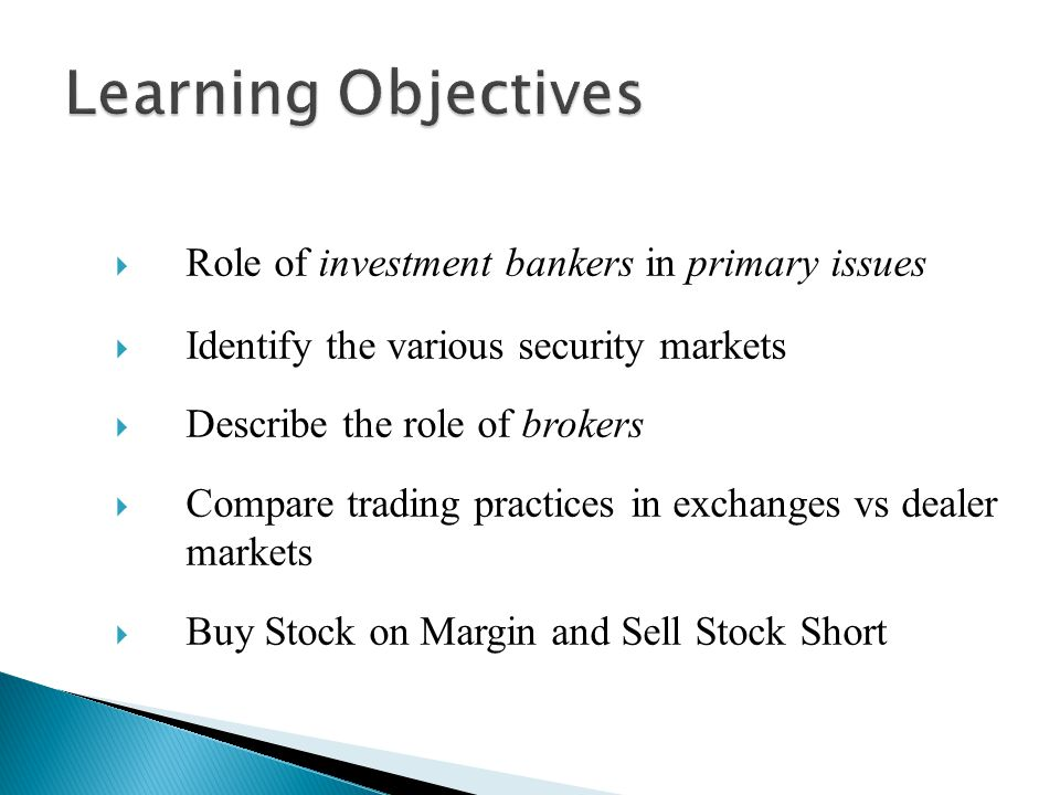 Learning Objectives Role of investment bankers in primary issues