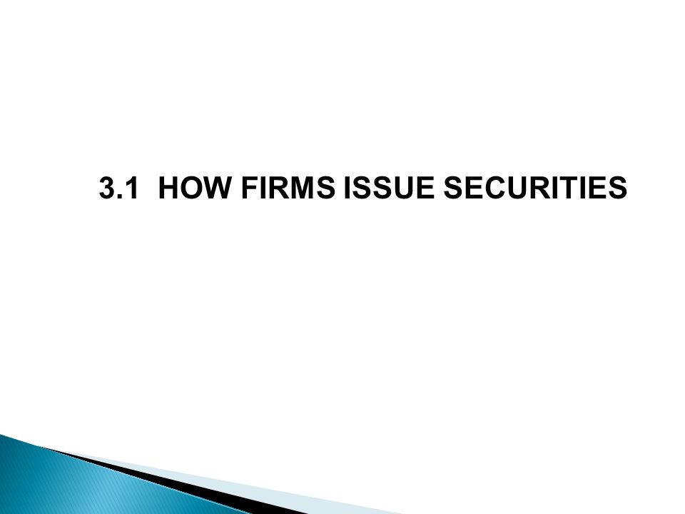 3.1 HOW FIRMS ISSUE SECURITIES