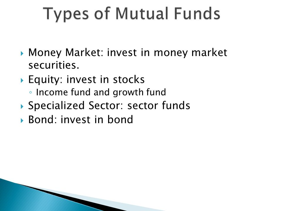 Types of Mutual Funds Money Market: invest in money market securities.