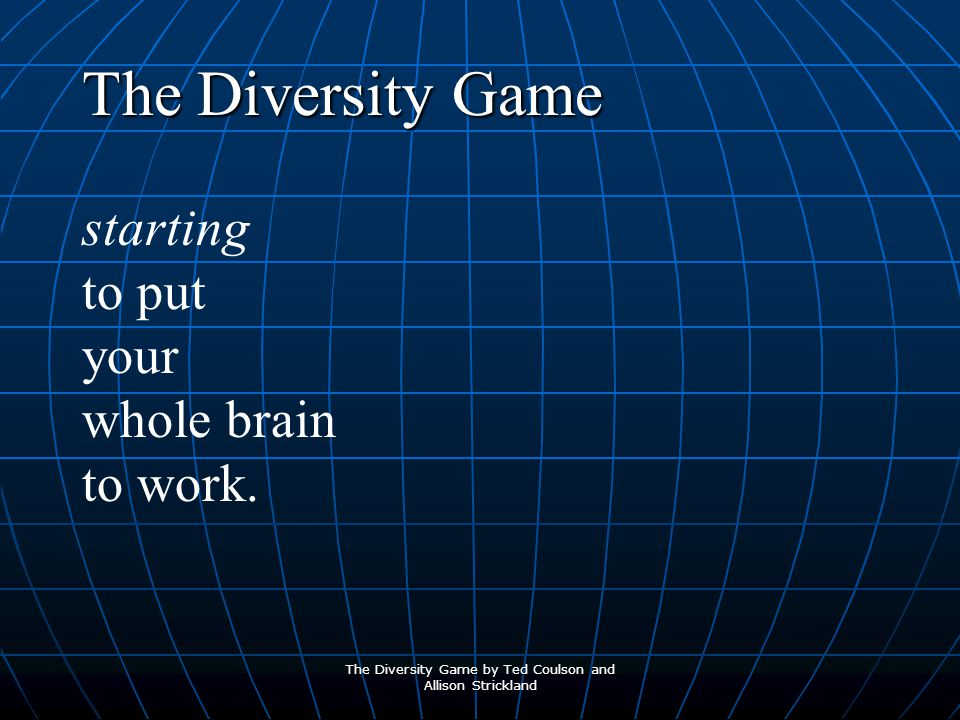 The Diversity Game starting to put your whole brain to work.