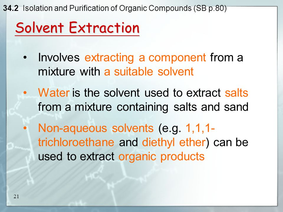 isolation organic compounds mixtures solvent extraction Laboratory to isolate one or more components from a mixture  the extraction  solvent is usually a volatile organic liquid that can be removed by evaporation.