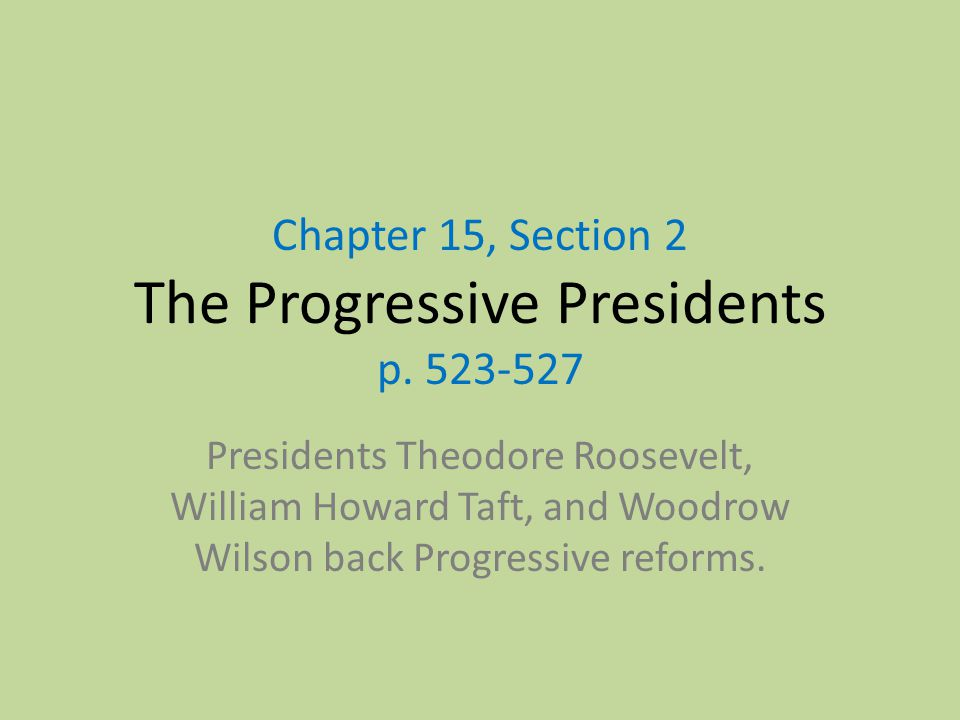 roosevelt and wilson progressive presidents Roosevelt, going against established precedent, decided to step in he summoned the mine owners and union representatives to meet with him in washington.
