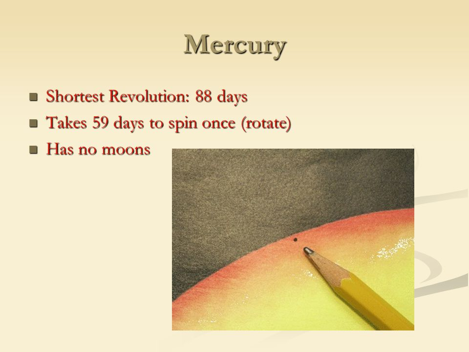 Mercury Shortest Revolution: 88 days