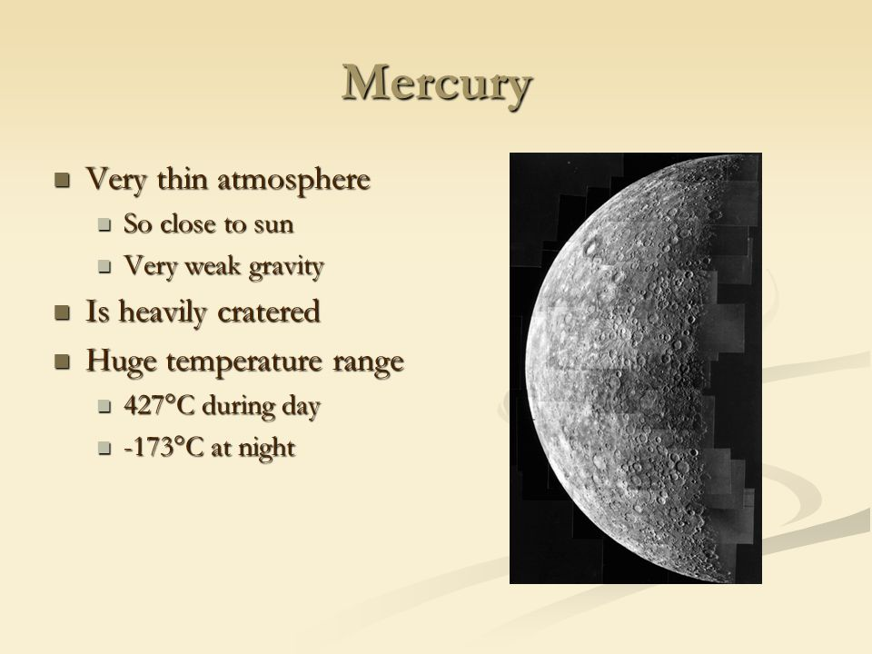 Mercury Very thin atmosphere Is heavily cratered