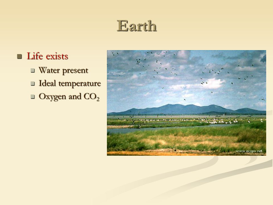 Earth Life exists Water present Ideal temperature Oxygen and CO2