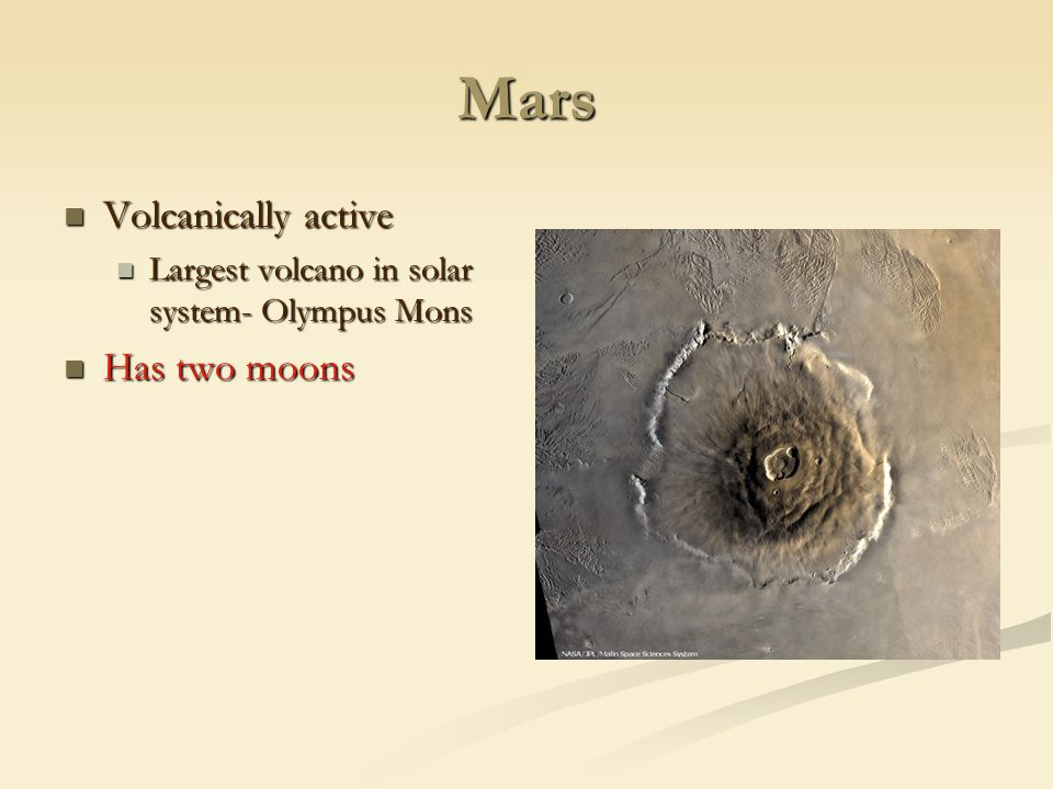 Mars Volcanically active Has two moons