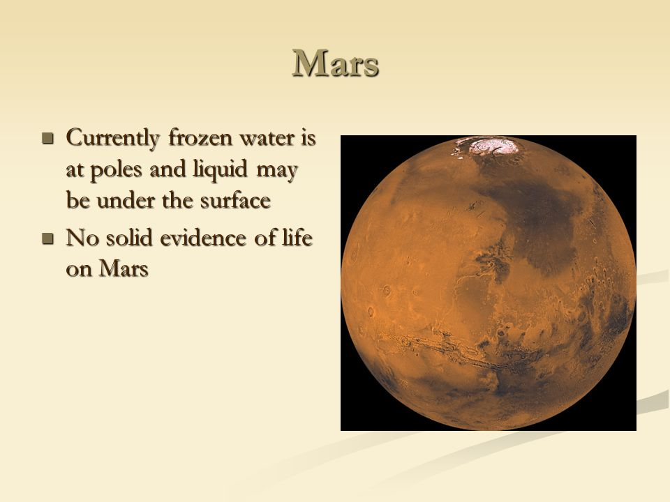 Mars Currently frozen water is at poles and liquid may be under the surface.