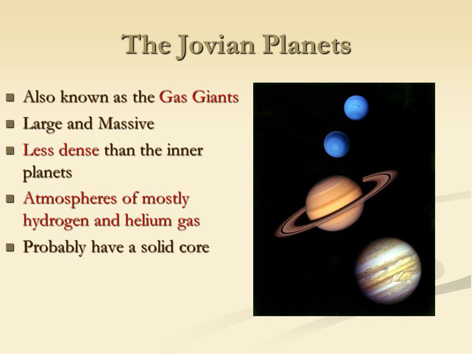The Jovian Planets Also known as the Gas Giants Large and Massive