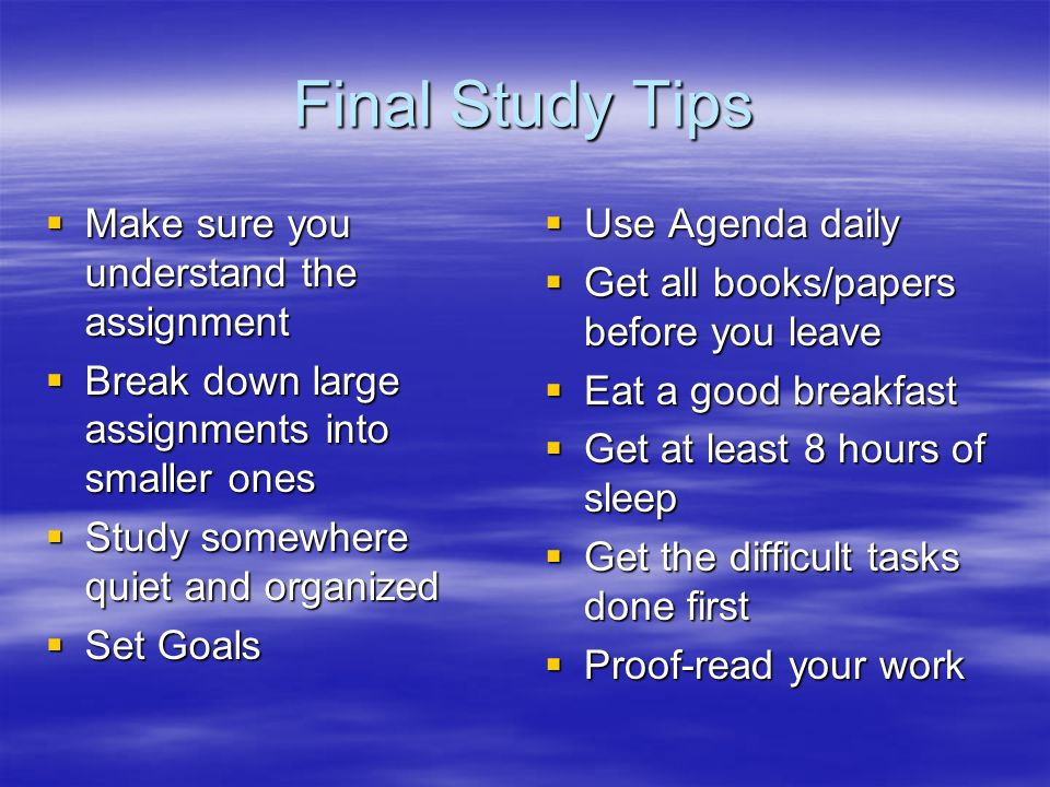 Final Study Tips Make sure you understand the assignment
