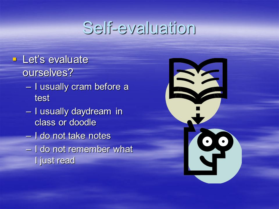 Self-evaluation Let's evaluate ourselves I usually cram before a test