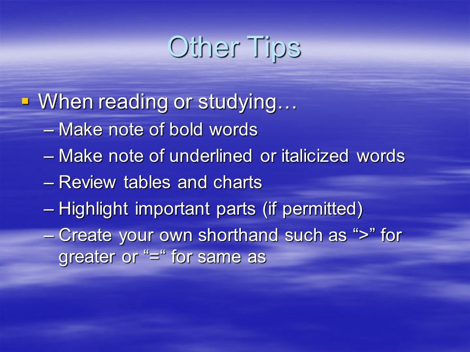 Other Tips When reading or studying… Make note of bold words