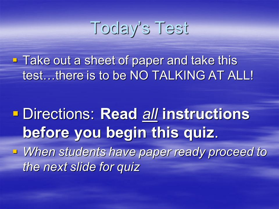 Today's Test Take out a sheet of paper and take this test…there is to be NO TALKING AT ALL!