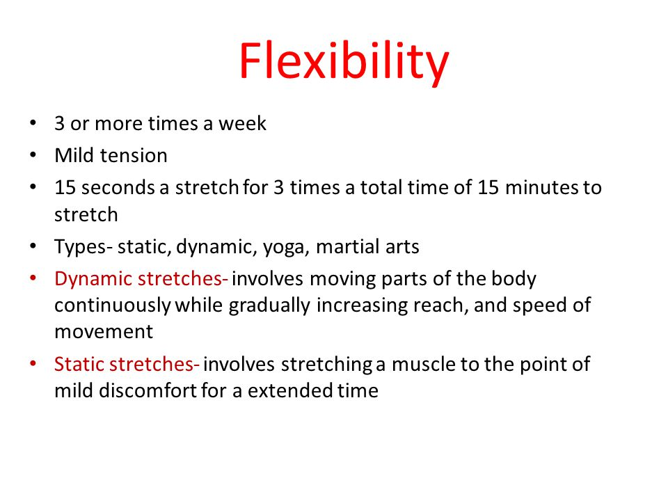 Flexibility 3 or more times a week Mild tension