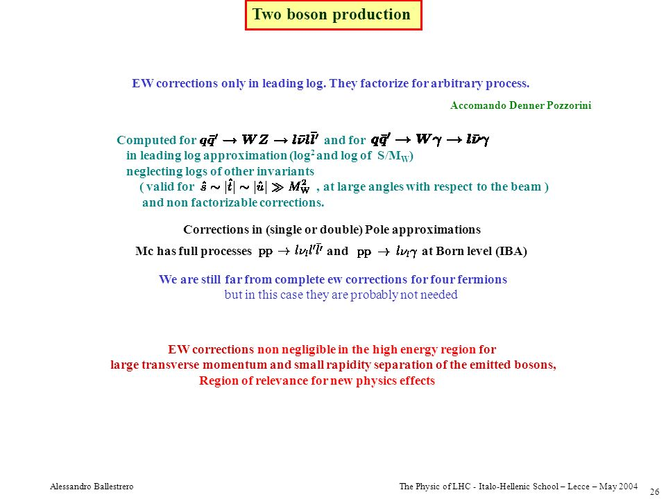 Two boson production EW corrections only in leading log. They factorize for arbitrary process. Accomando Denner Pozzorini.