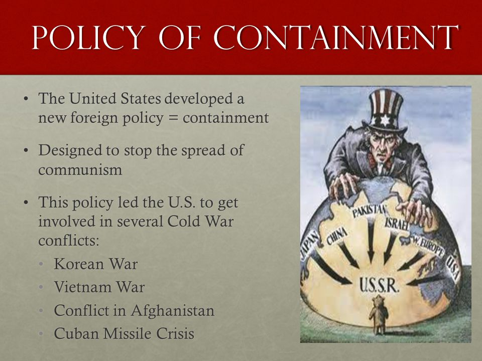 policy of containment America's global policy of containment appears immediately after world war two competing for influence and power, the united states and soviet.