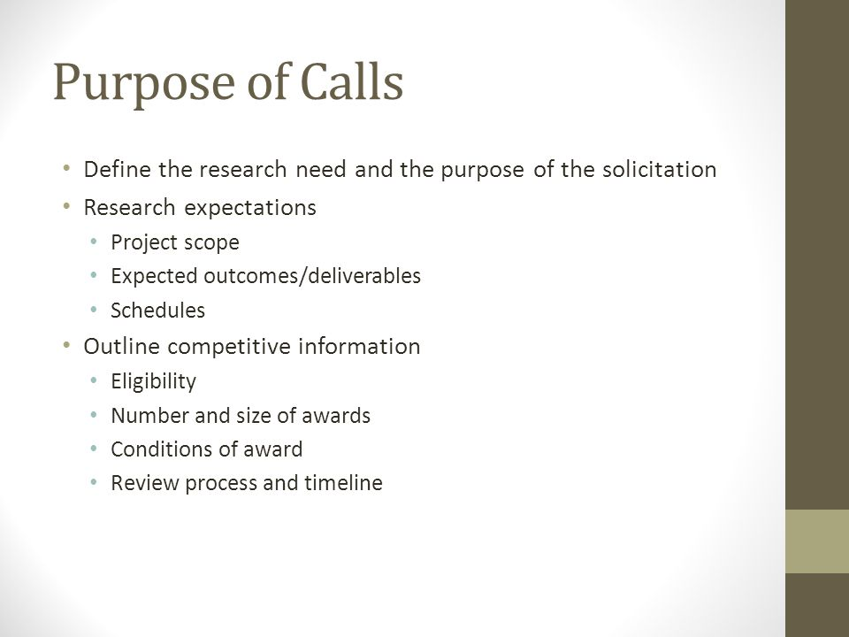 Purpose of Calls Define the research need and the purpose of the solicitation. Research expectations.
