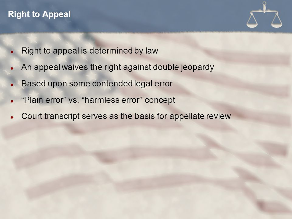 Right to Appeal Right to appeal is determined by law. An appeal waives the right against double jeopardy.