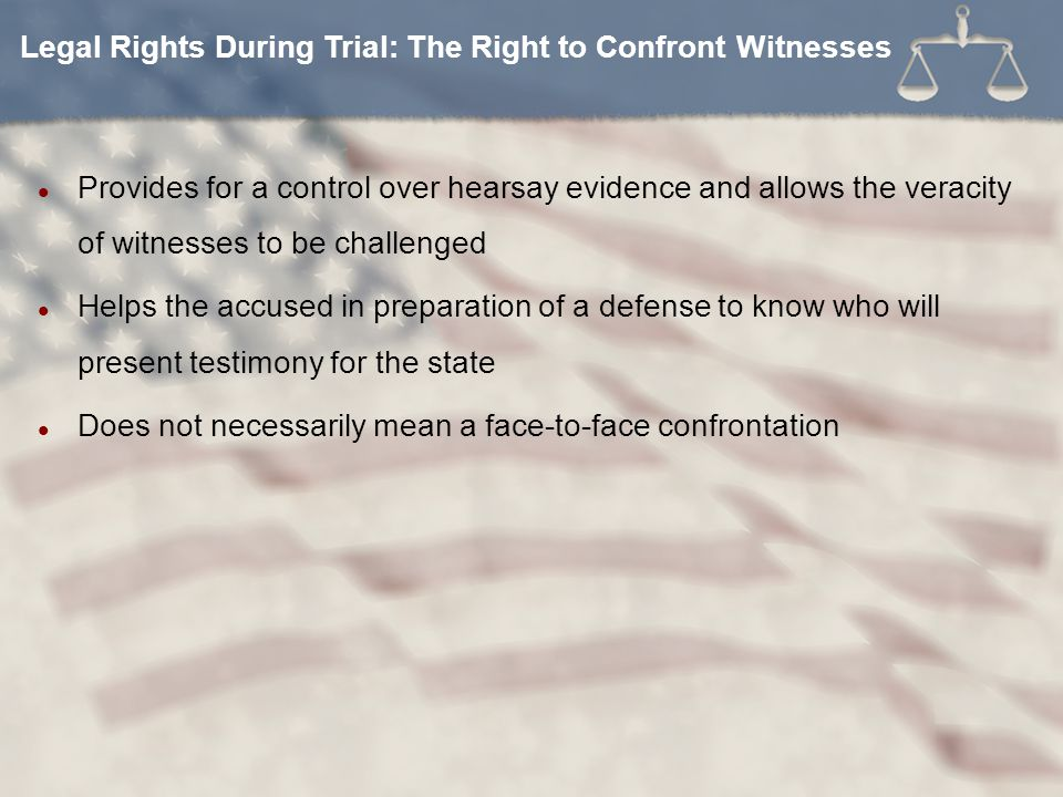 Legal Rights During Trial: The Right to Confront Witnesses