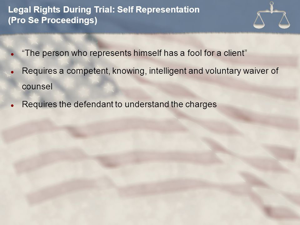 Legal Rights During Trial: Self Representation (Pro Se Proceedings)