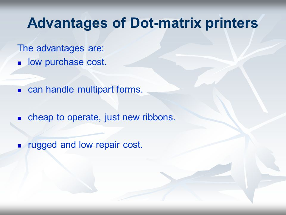 Advantages of Dot-matrix printers