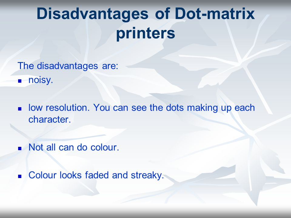 Disadvantages of Dot-matrix printers
