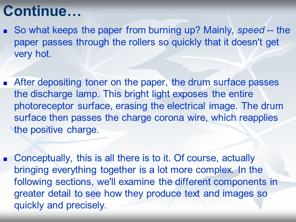 Continue… So what keeps the paper from burning up Mainly, speed -- the paper passes through the rollers so quickly that it doesn t get very hot.