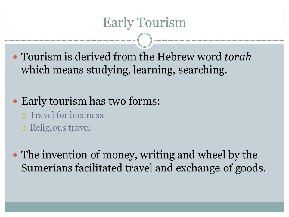 meaning of early tourism Exhibitions map commentaries  but in the early seventeenth century, being such a free spirit was itself novel and his book comprises a unique mixture of .