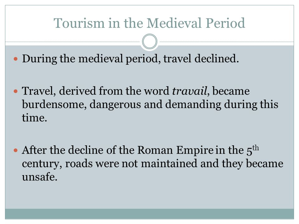 tourism in medieval period Year milestone 01 4000bc invention of money by sumerians (babylonia) 02  5th-15th century ad dark era of tourism 03 ad 1763-1773.