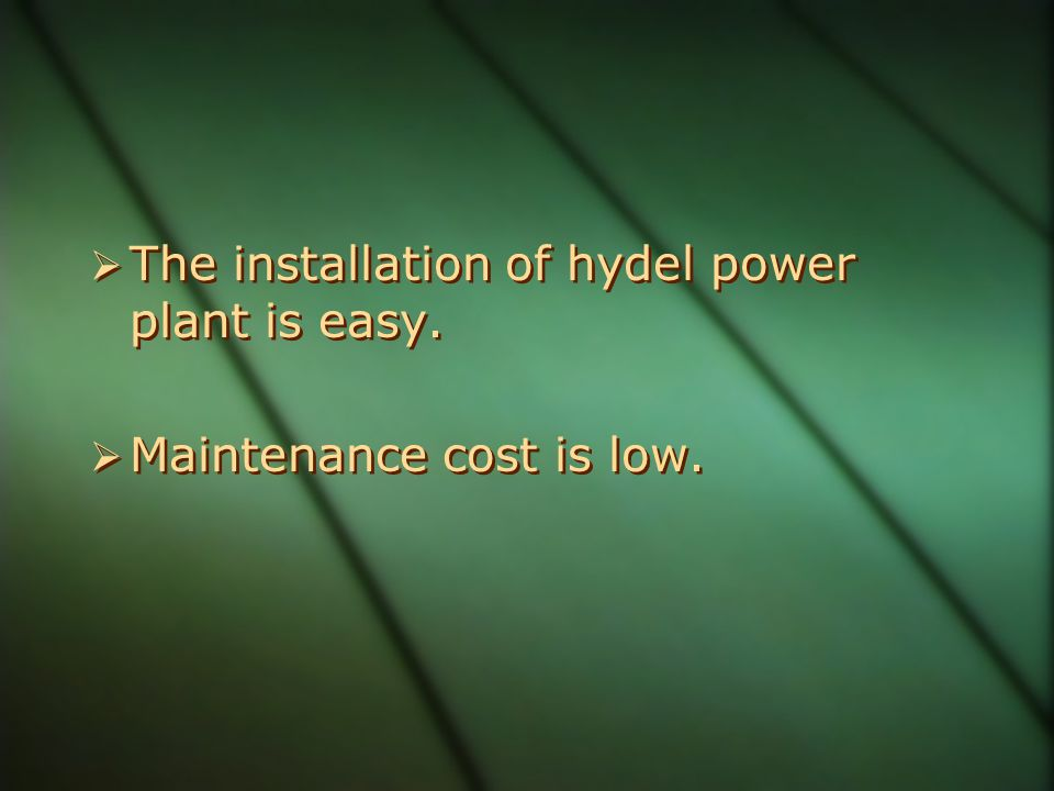 The installation of hydel power plant is easy.
