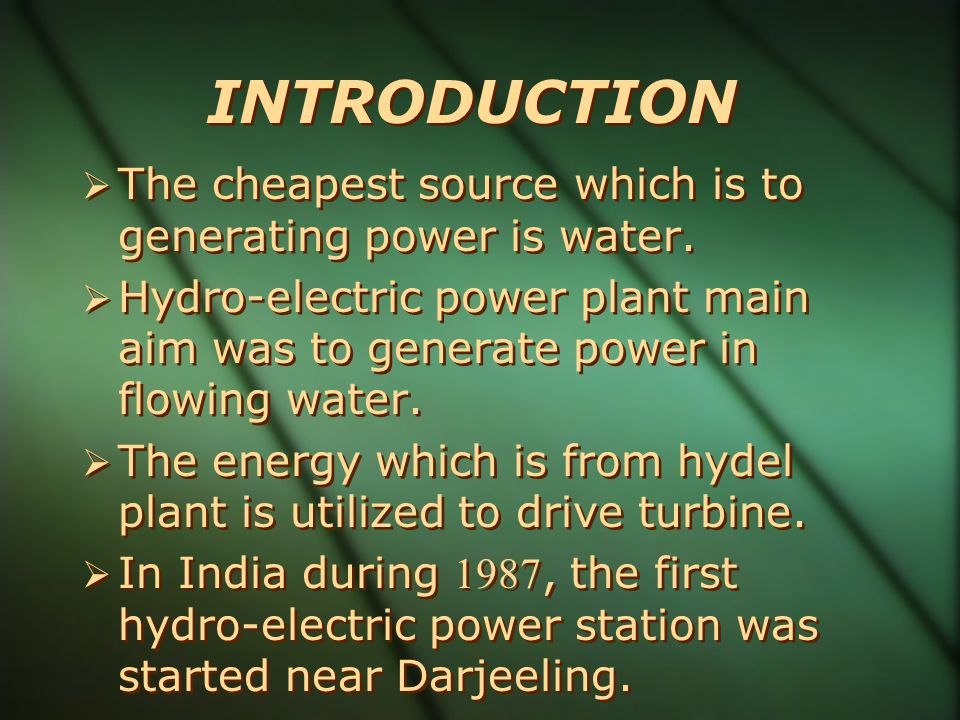 INTRODUCTION The cheapest source which is to generating power is water. Hydro-electric power plant main aim was to generate power in flowing water.