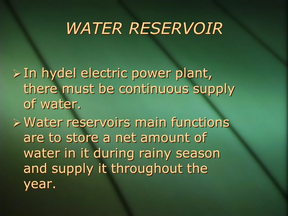 WATER RESERVOIR In hydel electric power plant, there must be continuous supply of water.