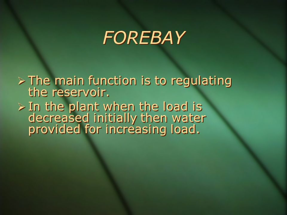 FOREBAY The main function is to regulating the reservoir.
