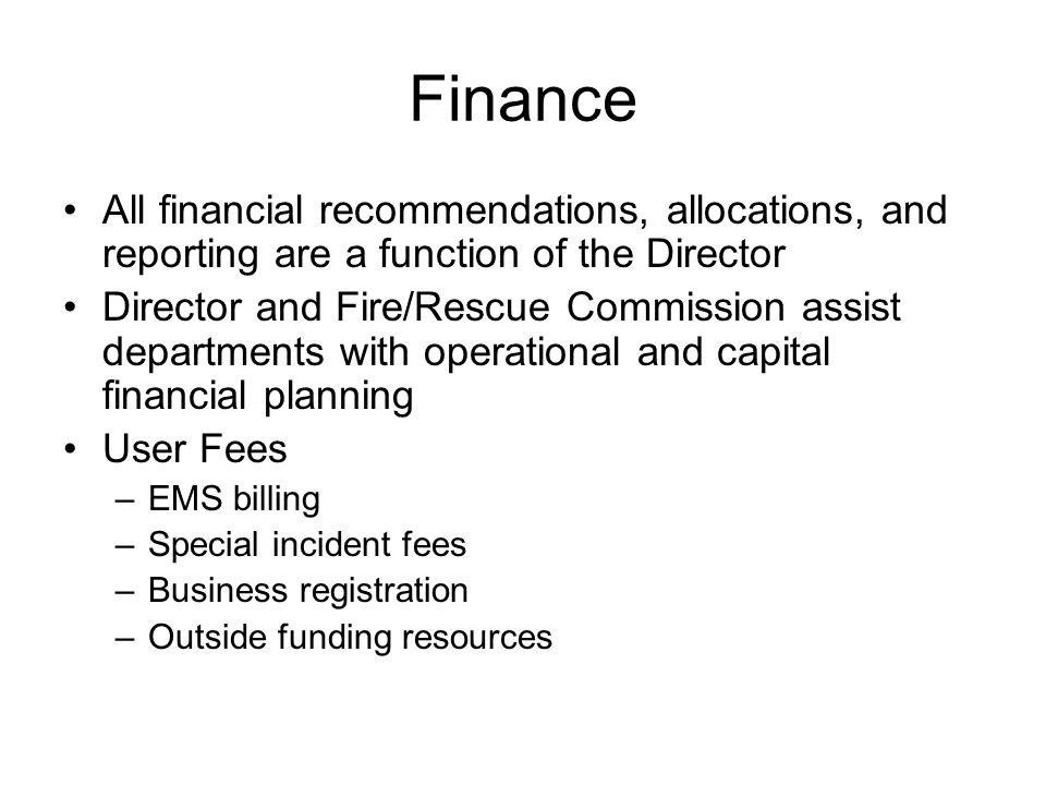Finance All financial recommendations, allocations, and reporting are a function of the Director.