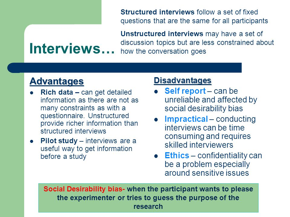 what are the advantages and limitations of in depth interviews Advantages and disadvantages of interviews as a research method  questions to gain more in-depth information † interviewees can be given a sample of questions to prepare for the interview † allows researcher to collect people's ideas, opinions, values and beliefs.