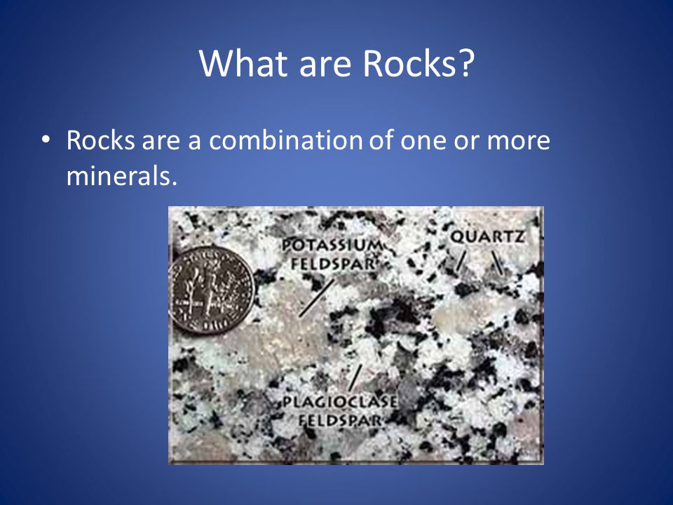 What are Rocks Rocks are a combination of one or more minerals.