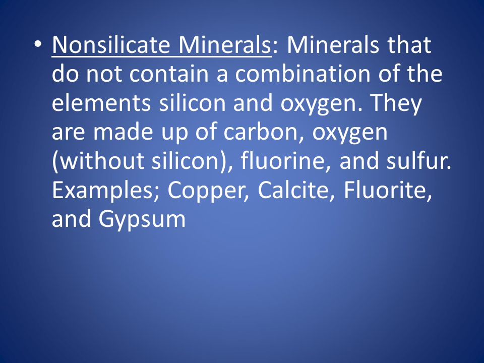 Nonsilicate Minerals: Minerals that do not contain a combination of the elements silicon and oxygen.